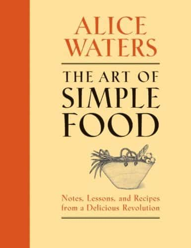 The Art of Simple Food - Alice Waters